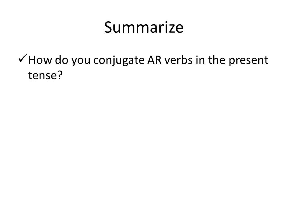 Summarize How do you conjugate AR verbs in the present tense?