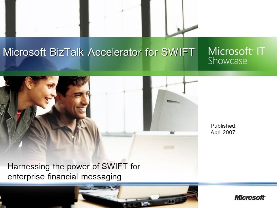 Harnessing the power of SWIFT for enterprise financial messaging Published: April 2007 Microsoft BizTalk Accelerator for SWIFT