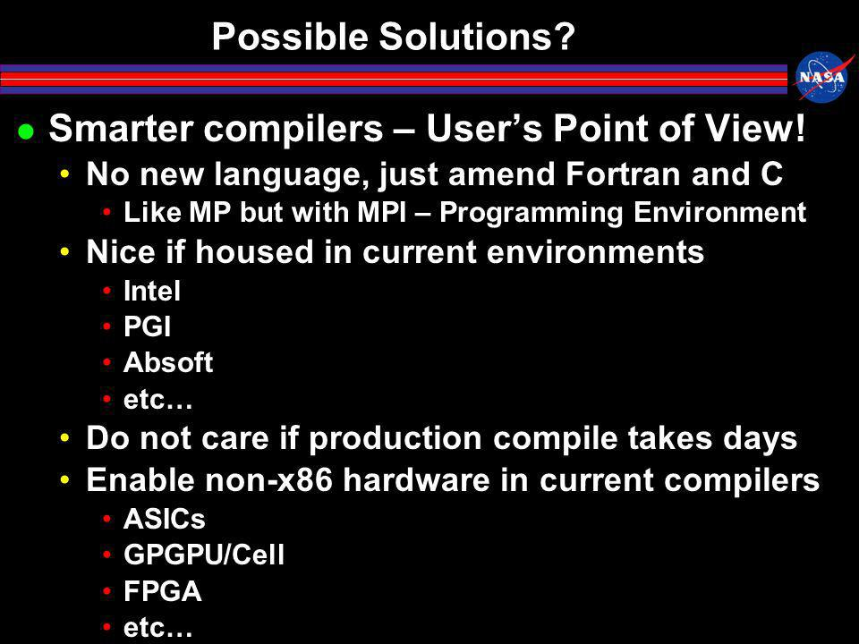 Possible Solutions. Smarter compilers – Users Point of View.