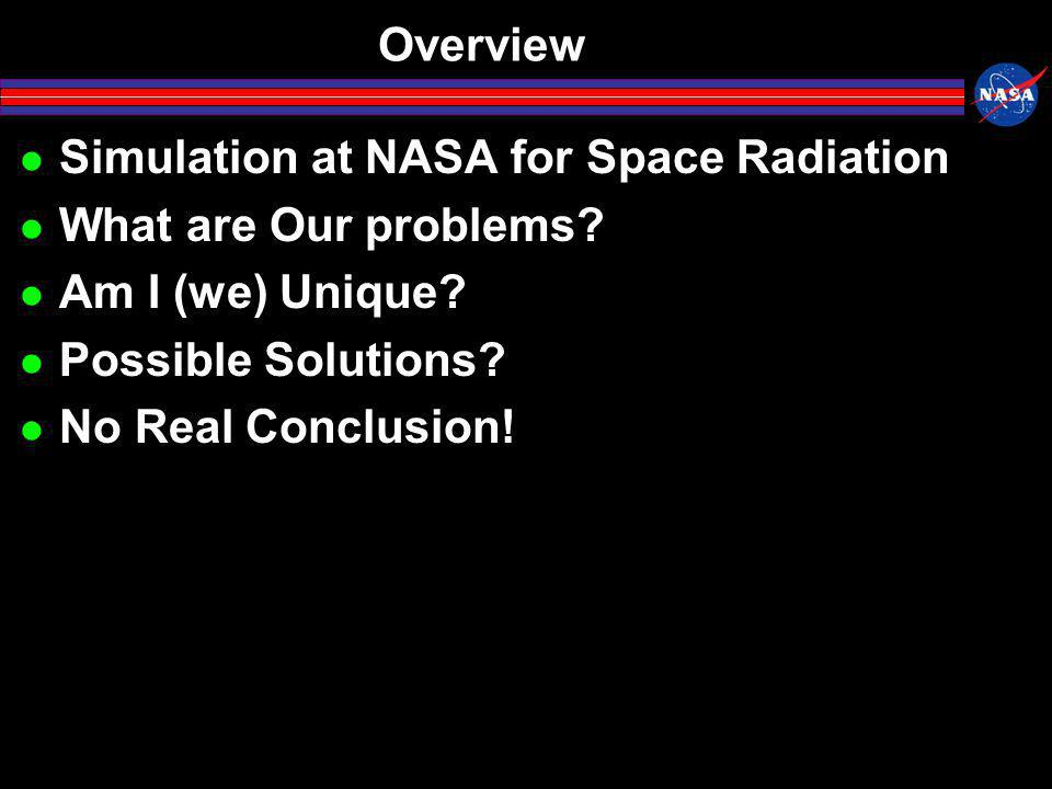 Overview Simulation at NASA for Space Radiation What are Our problems.