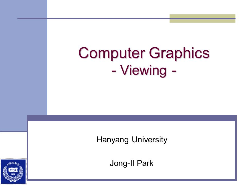Division of Electrical and Computer Engineering, Hanyang University Advantages and Disadvantages Preserves both distances and angles Shapes preserved Can be used for measurements Building plans Manuals Cannot see what object really looks like because many surfaces hidden from view Often we add the isometric