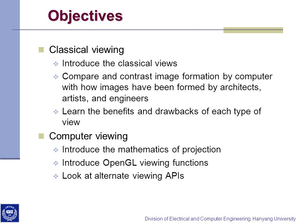 Division of Electrical and Computer Engineering, Hanyang University Objectives Classical viewing Introduce the classical views Compare and contrast im