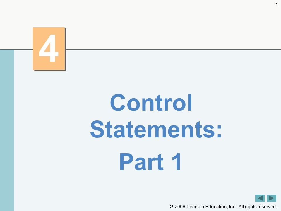 2006 Pearson Education, Inc. All rights reserved. 1 4 4 Control Statements: Part 1