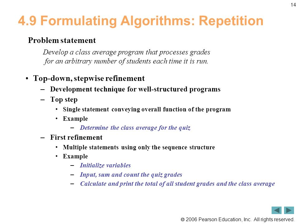 2006 Pearson Education, Inc. All rights reserved. 14 4.9 Formulating Algorithms: Repetition Top-down, stepwise refinement – Development technique for