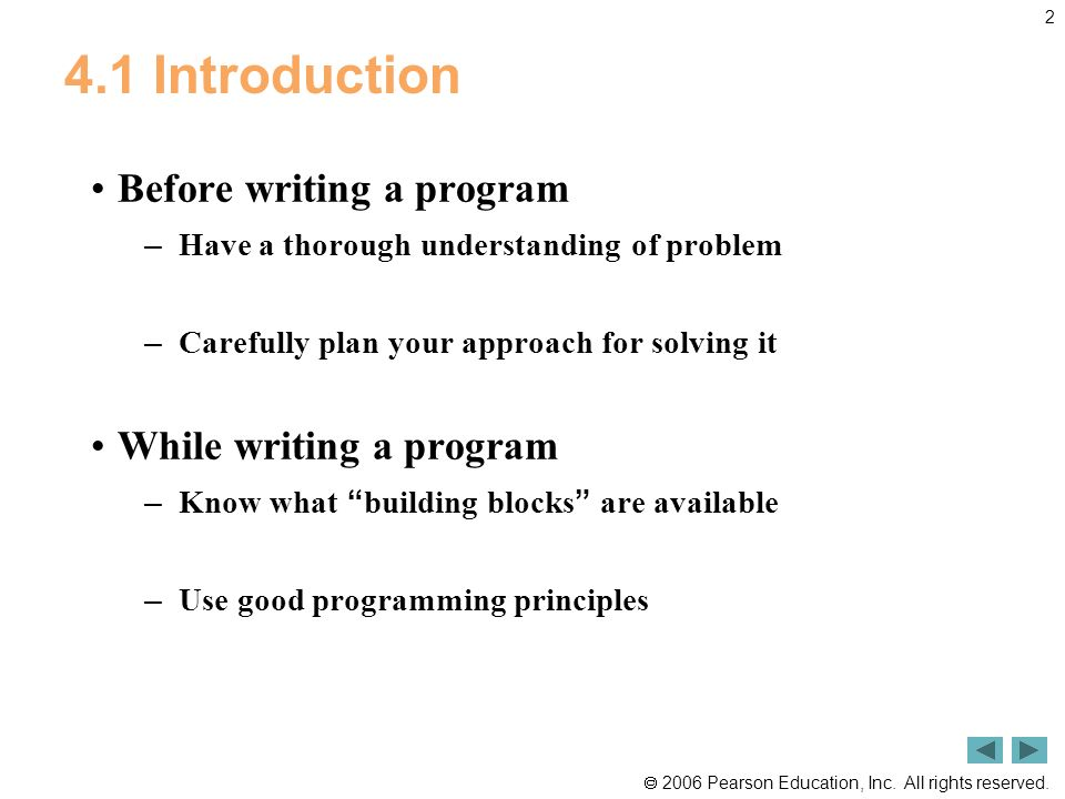 2006 Pearson Education, Inc. All rights reserved. 2 4.1 Introduction Before writing a program – Have a thorough understanding of problem – Carefully p