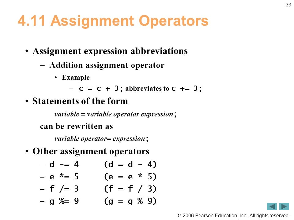 2006 Pearson Education, Inc. All rights reserved. 33 4.11 Assignment Operators Assignment expression abbreviations – Addition assignment operator Exam