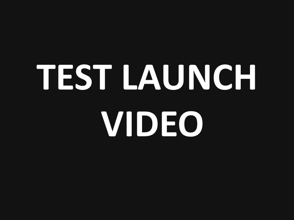 TEST LAUNCH VIDEO