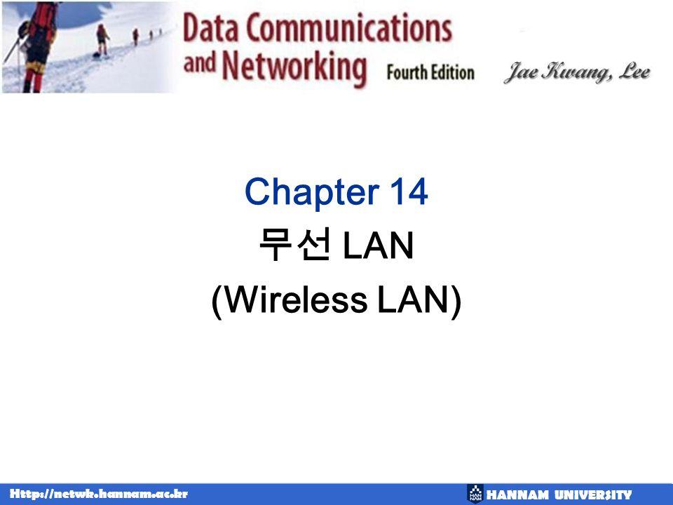 HANNAM UNIVERSITY Http://netwk.hannam.ac.kr Chapter 14 LAN (Wireless LAN)