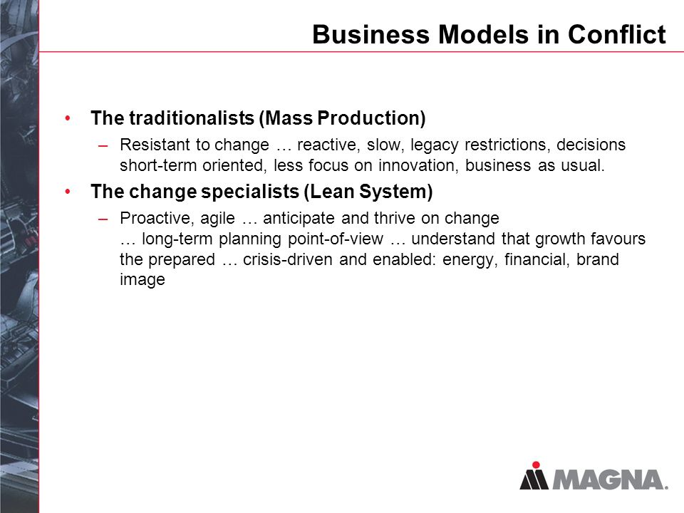Business Models in Conflict The traditionalists (Mass Production) –Resistant to change … reactive, slow, legacy restrictions, decisions short-term oriented, less focus on innovation, business as usual.