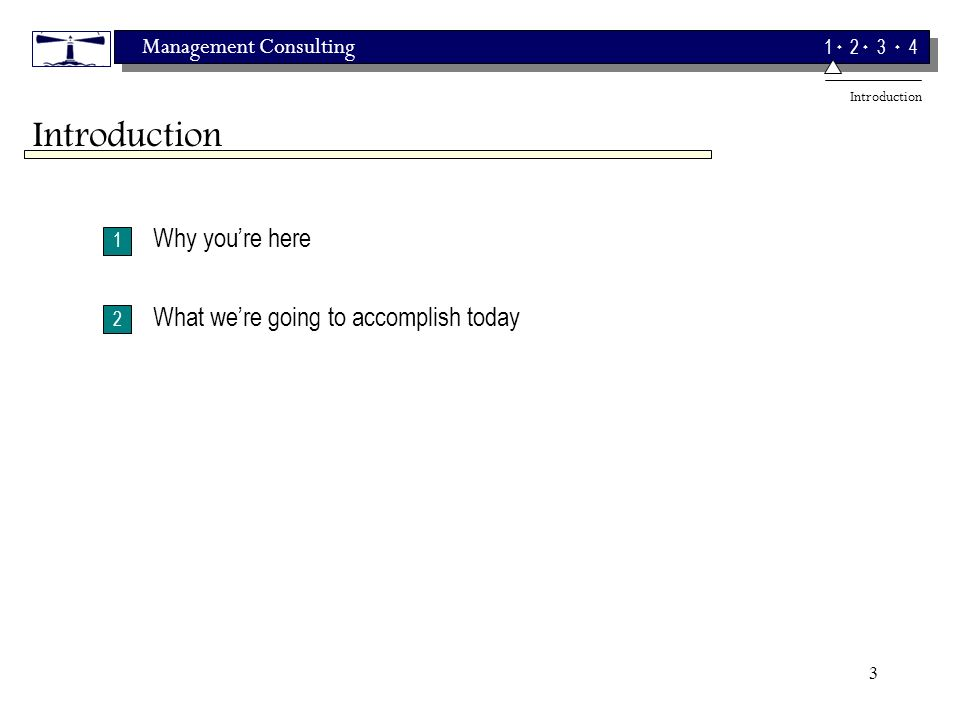 Management Consulting 1 2 3 4 3 1 2 Why youre here What were going to accomplish today Introduction