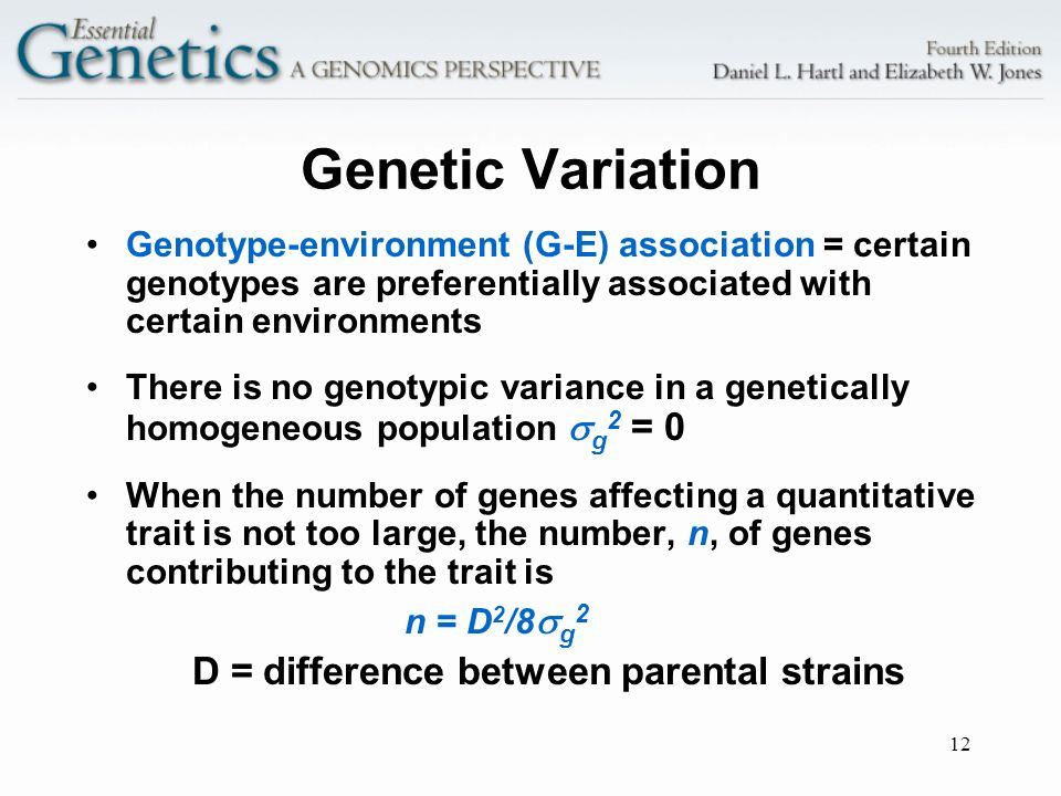 12 Genetic Variation Genotype-environment (G-E) association = certain genotypes are preferentially associated with certain environments There is no ge
