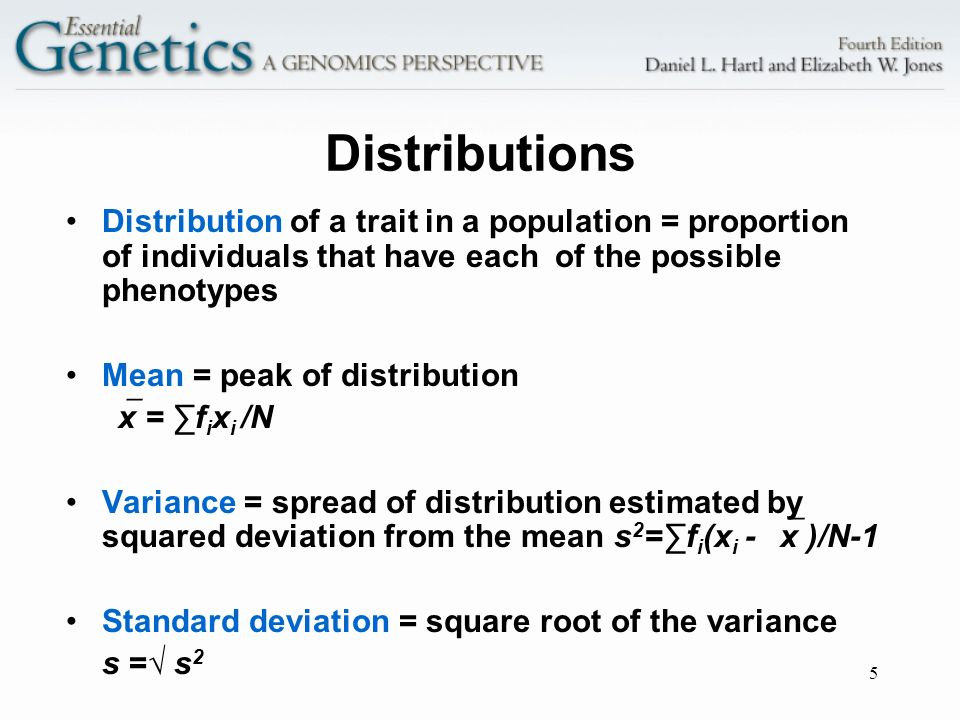 5 Distributions Distribution of a trait in a population = proportion of individuals that have each of the possible phenotypes Mean = peak of distribut