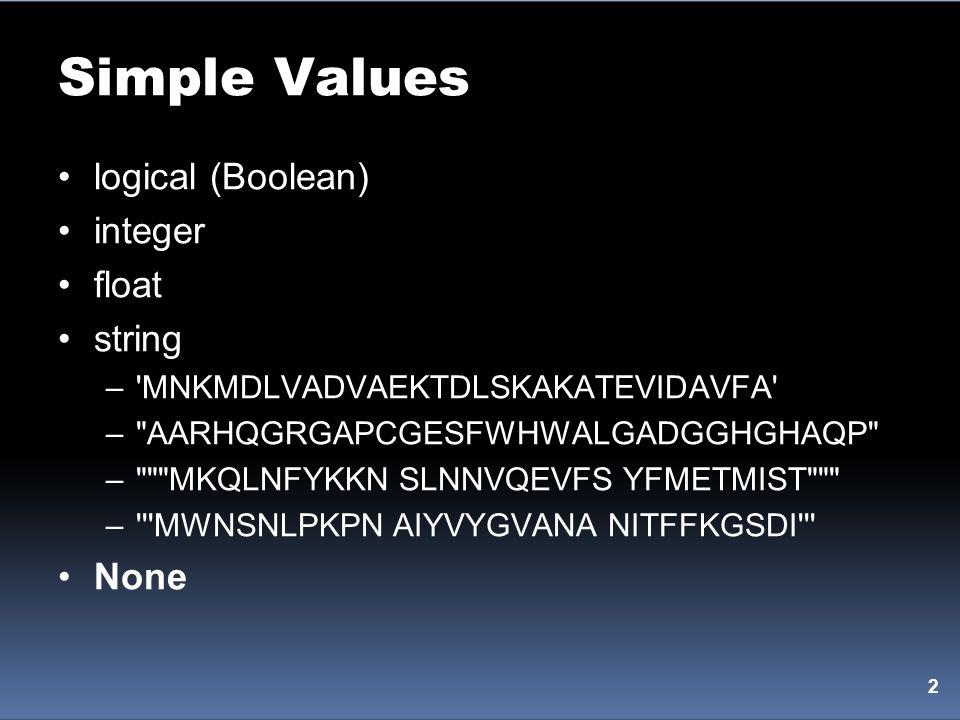 Simple Values logical (Boolean) integer float string –'MNKMDLVADVAEKTDLSKAKATEVIDAVFA' –