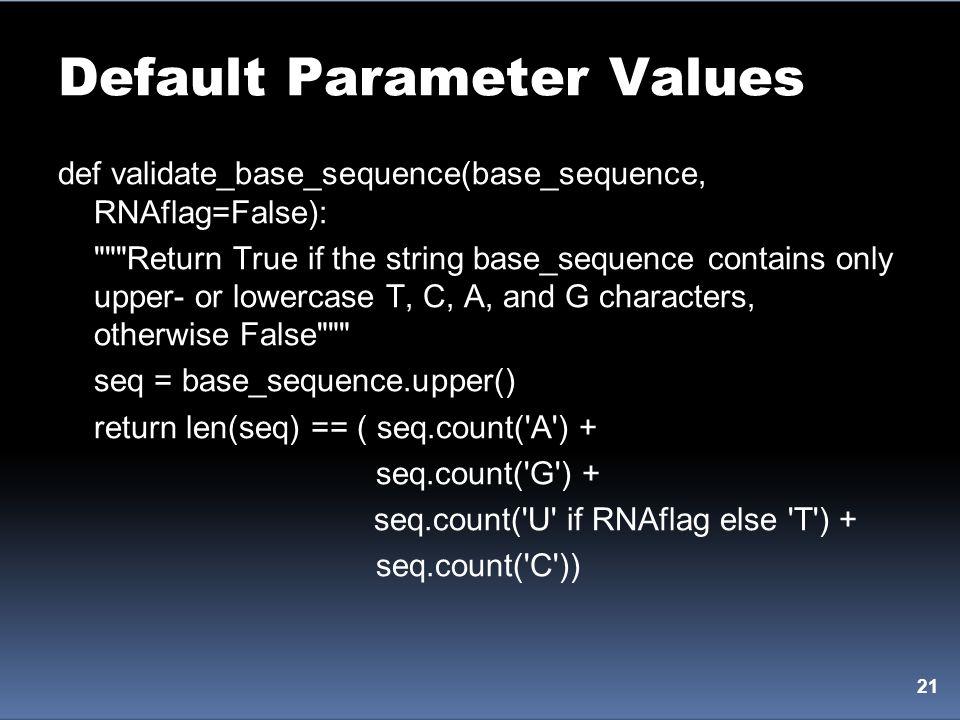 Default Parameter Values 21 def validate_base_sequence(base_sequence, RNAflag=False):