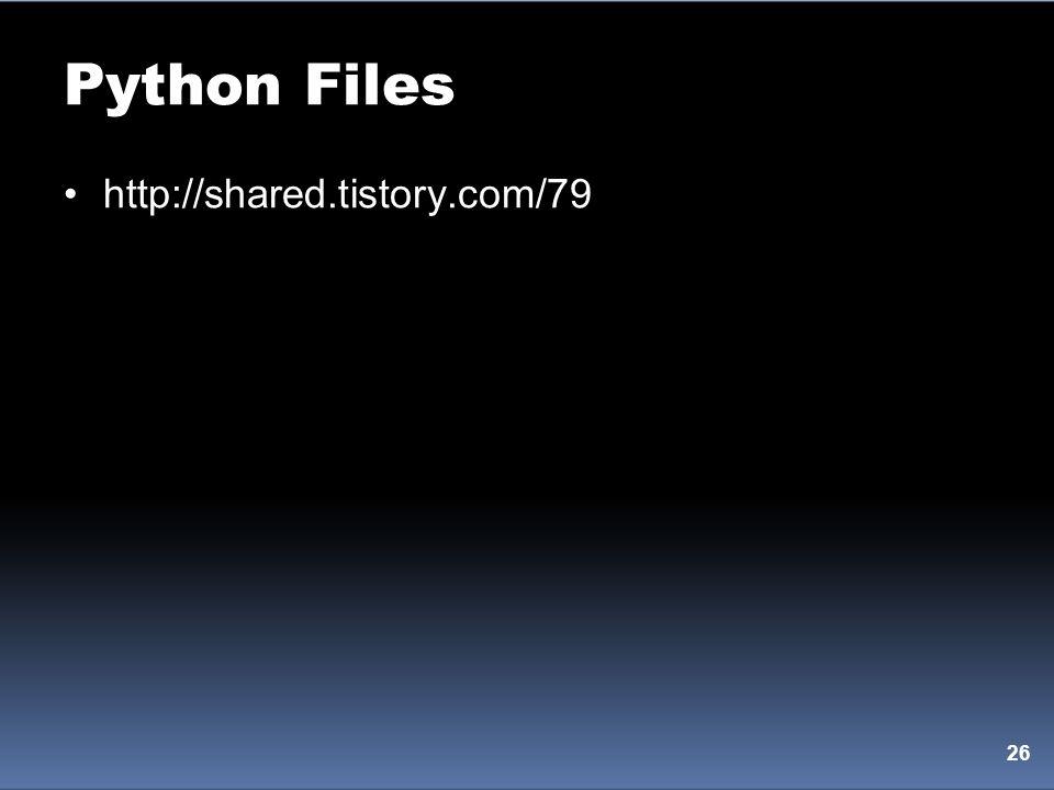 Python Files http://shared.tistory.com/79 26