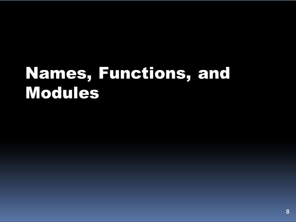 Names, Functions, and Modules 8