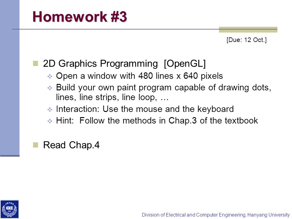 Division of Electrical and Computer Engineering, Hanyang University Homework #3 2D Graphics Programming [OpenGL] Open a window with 480 lines x 640 pi