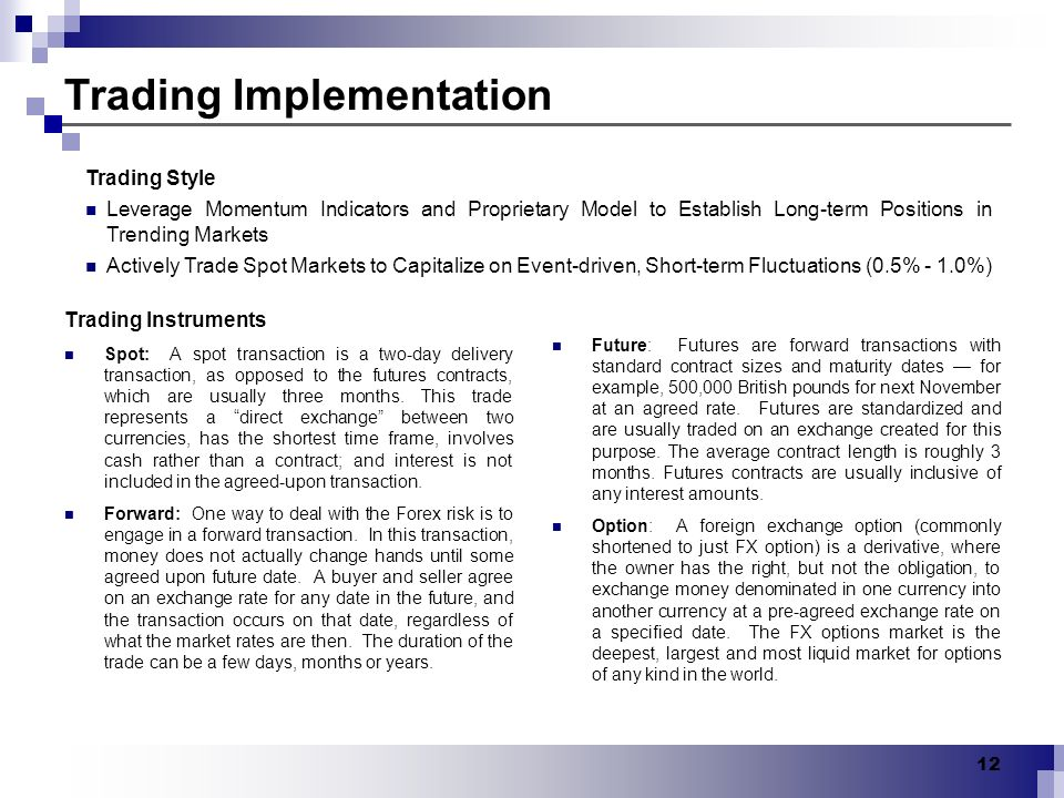 12 Trading Implementation Trading Instruments Spot: A spot transaction is a two-day delivery transaction, as opposed to the futures contracts, which a