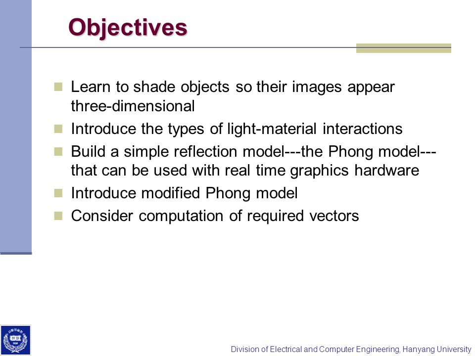 Division of Electrical and Computer Engineering, Hanyang University Objectives Learn to shade objects so their images appear three-dimensional Introdu