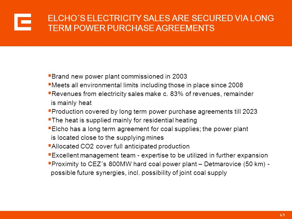 68 IN JANUARY 2006 CEZ SIGNED AN AGREEMENT TO BUY TWO POWER PLANTS IN POLAND million EUR* 20032004 Revenues46.288.9 EBITDA4.244.9 EBIT1.936.2 Net prof