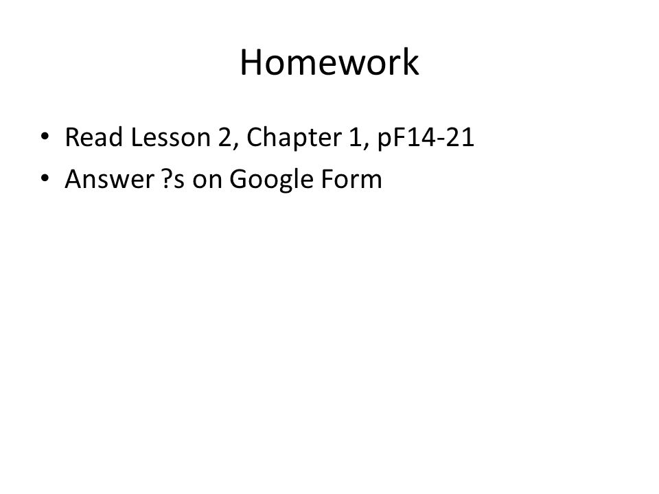 Homework Read Lesson 2, Chapter 1, pF14-21 Answer ?s on Google Form