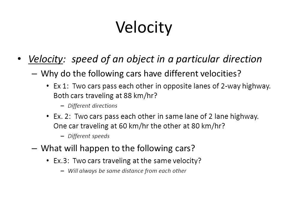 Velocity Scientists sometimes use arrows to represent velocity – Length represent speed measurement – Direction it points represents direction measurement Velocity is circular motion constantly changing – Direction is constantly changing – Speed may remain constant