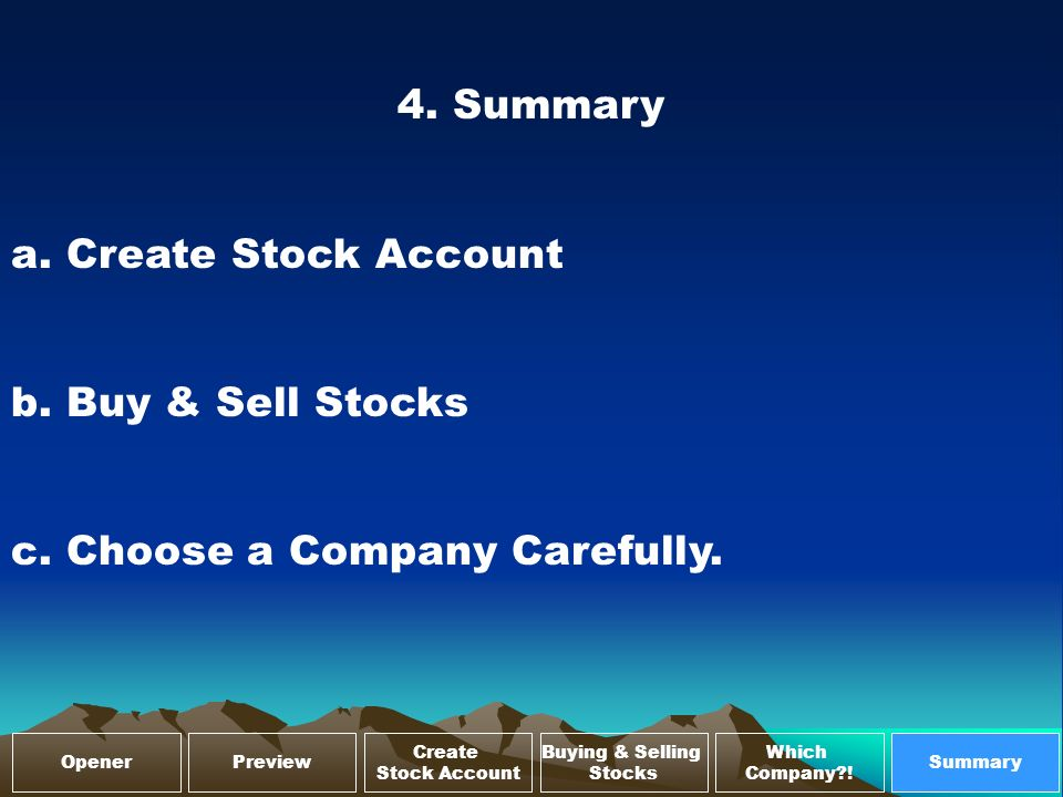 4. Summary a. Create Stock Account b. Buy & Sell Stocks c.