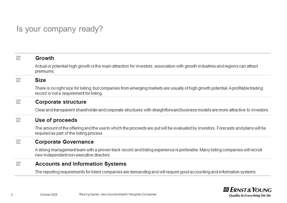 Raising Capital – New Opportunities for Mongolian Companies October 2009 3 Is your company ready? Growth Actual or potential high growth is the main a