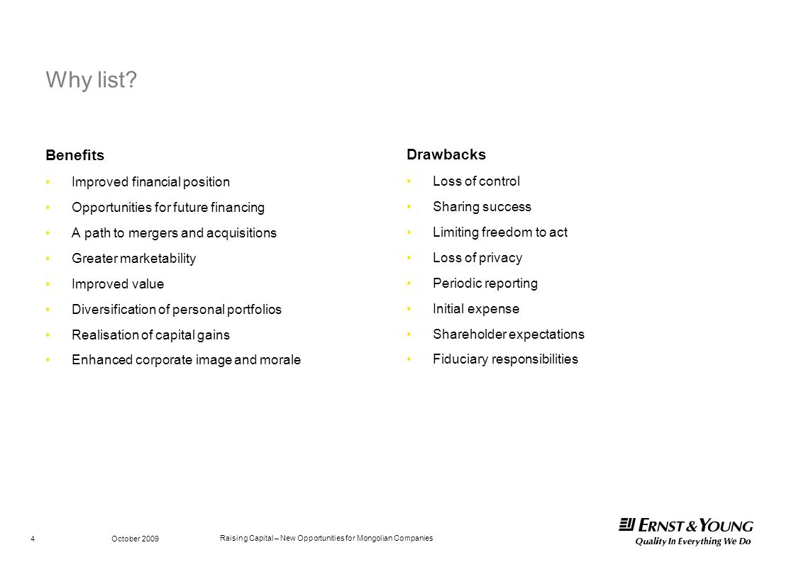 Raising Capital – New Opportunities for Mongolian Companies October 2009 4 Why list? Benefits Improved financial position Opportunities for future fin