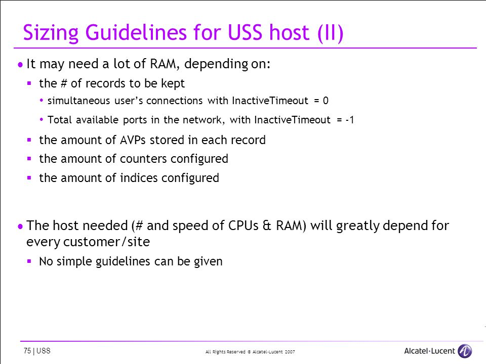 All Rights Reserved © Alcatel-Lucent 2007 75 | USS Sizing Guidelines for USS host (II) It may need a lot of RAM, depending on: the # of records to be