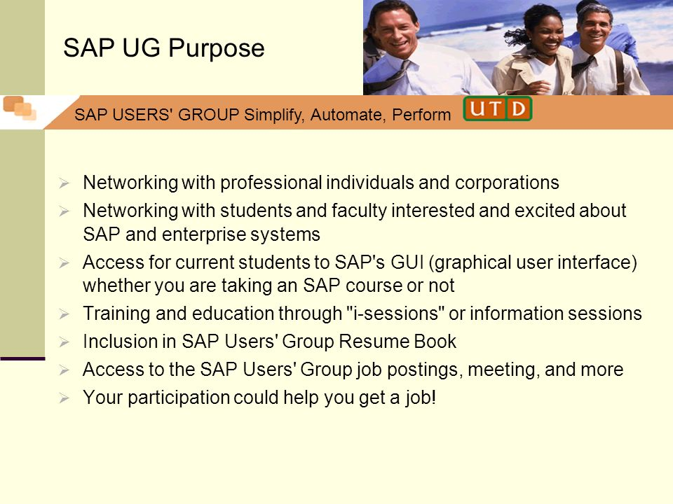 SAP USERS' GROUP Simplify, Automate, Perform Networking with professional individuals and corporations Networking with students and faculty interested
