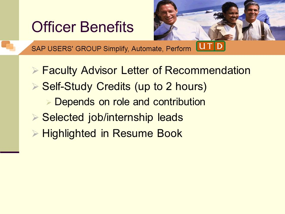 SAP USERS' GROUP Simplify, Automate, Perform Officer Benefits Faculty Advisor Letter of Recommendation Self-Study Credits (up to 2 hours) Depends on r