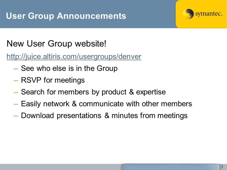 3 User Group Announcements New User Group website! http://juice.altiris.com/usergroups/denver –See who else is in the Group –RSVP for meetings –Search