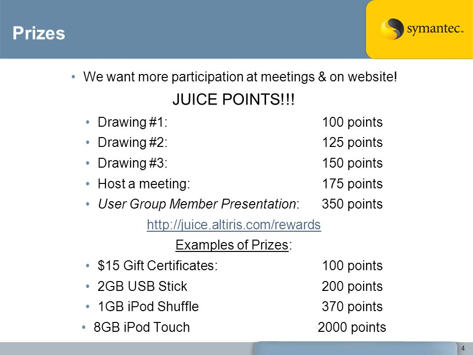 Prizes We want more participation at meetings & on website! JUICE POINTS!!! Drawing #1: 100 points Drawing #2: 125 points Drawing #3: 150 points Host