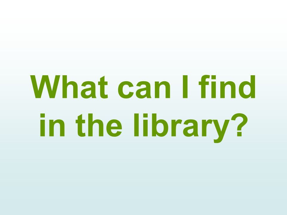 What can I find in the library