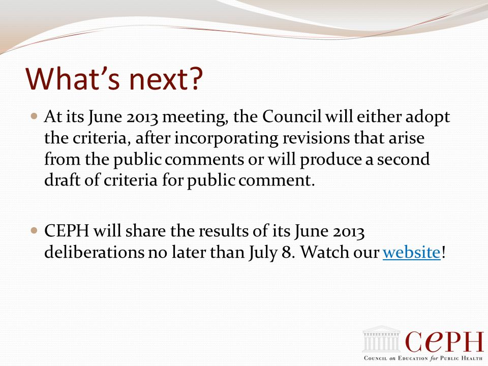 Whats next? At its June 2013 meeting, the Council will either adopt the criteria, after incorporating revisions that arise from the public comments or