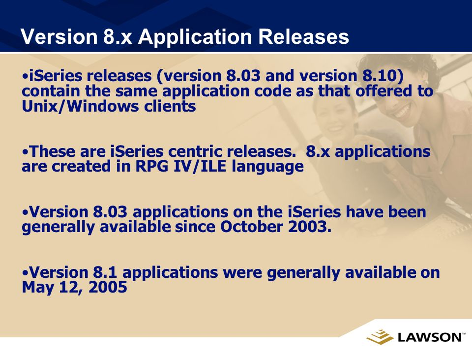 Version 8.x Application Releases iSeries releases (version 8.03 and version 8.10) contain the same application code as that offered to Unix/Windows clients These are iSeries centric releases.