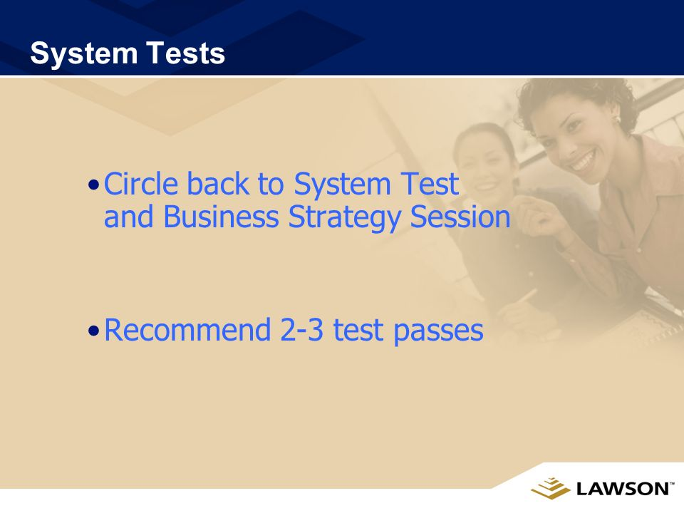 Business Strategy Session Evaluate test upgrade Revise procedures or setup based on test results Develop/revise system test plans Write/revise User & Procedure Manuals Develop end user training strategy/materials