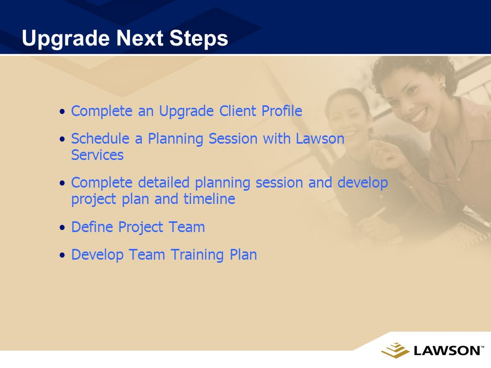 UPGRADE PROJECT TEAM Lawson Project Manager Schedules Lawson activities, detailed project planning, manages issues, coordinates consulting resources (