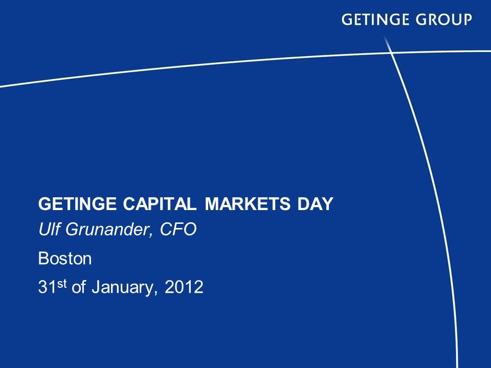 GETINGE CAPITAL MARKETS DAY Ulf Grunander, CFO Boston 31 st of January, 2012
