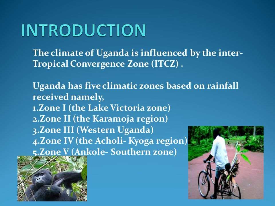 The climate of Uganda is influenced by the inter- Tropical Convergence Zone (ITCZ).