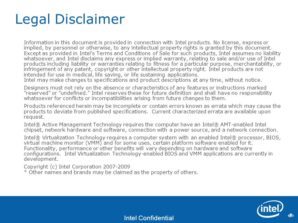 2 Intel Confidential 2 Legal Disclaimer Information in this document is provided in connection with Intel products. No license, express or implied, by