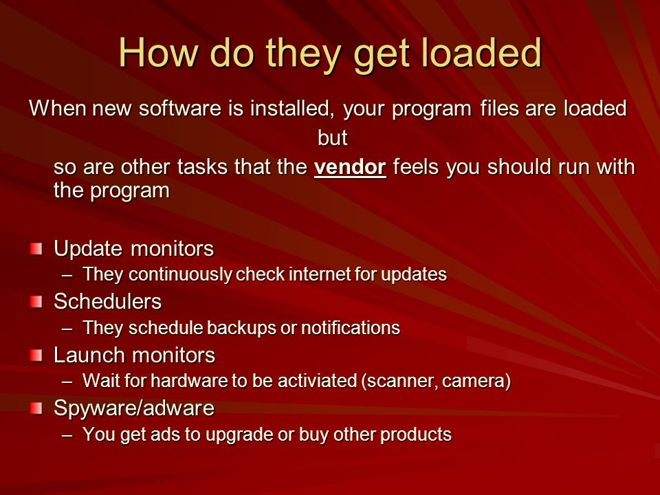 How do they get loaded When new software is installed, your program files are loaded but so are other tasks that the vendor feels you should run with