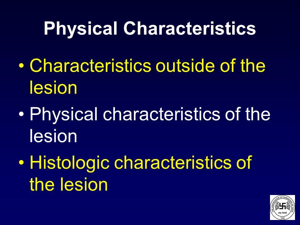 Physical Characteristics Characteristics outside of the lesion Physical characteristics of the lesion Histologic characteristics of the lesion