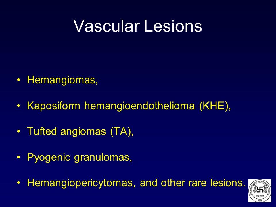 Vascular Lesions Hemangiomas, Kaposiform hemangioendothelioma (KHE), Tufted angiomas (TA), Pyogenic granulomas, Hemangiopericytomas, and other rare le