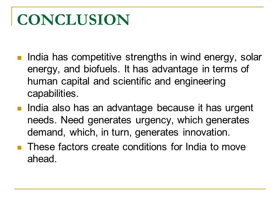 CONCLUSION India has competitive strengths in wind energy, solar energy, and biofuels. It has advantage in terms of human capital and scientific and e