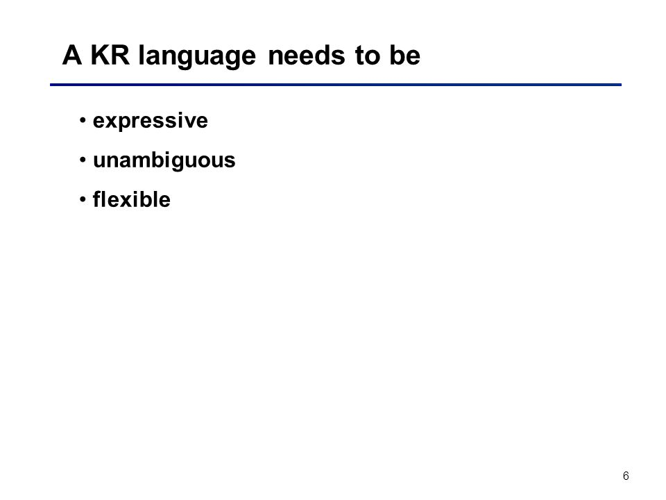 6 A KR language needs to be expressive unambiguous flexible