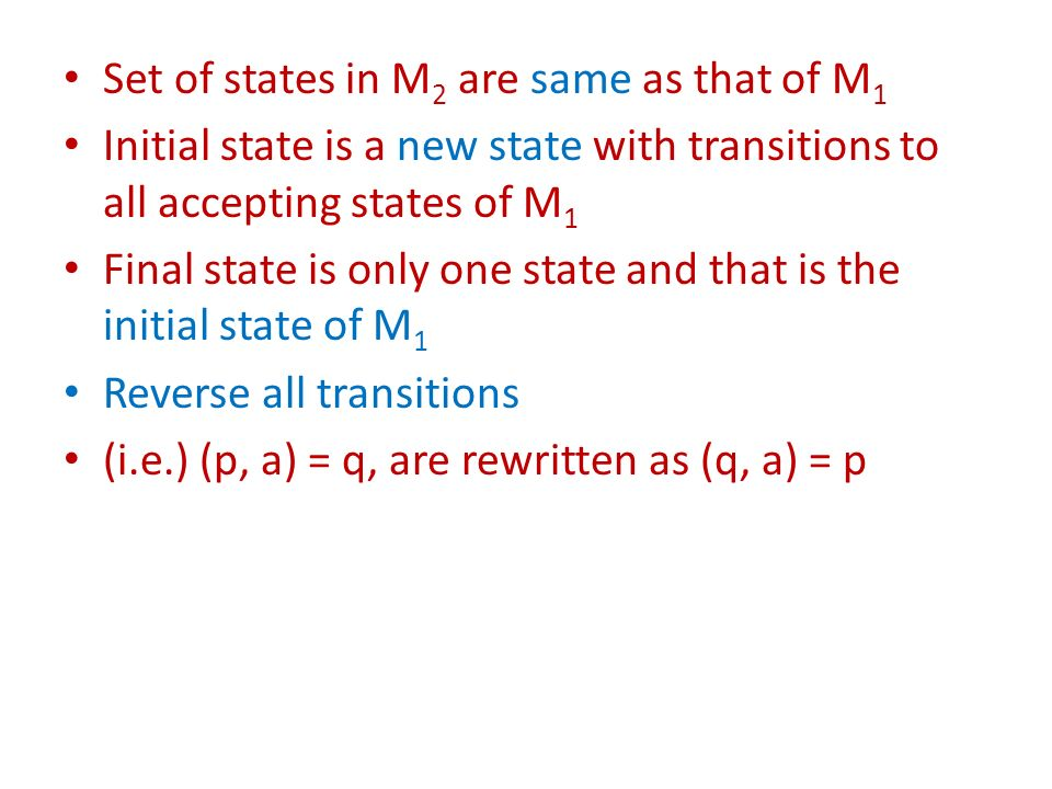 Set of states in M 2 are same as that of M 1 Initial state is a new state with transitions to all accepting states of M 1 Final state is only one stat