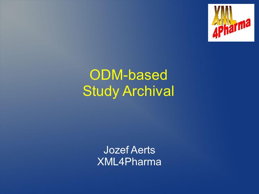 ODM-based Study Archival Jozef Aerts XML4Pharma
