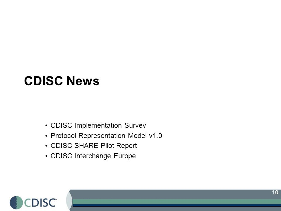 10 CDISC News CDISC Implementation Survey Protocol Representation Model v1.0 CDISC SHARE Pilot Report CDISC Interchange Europe